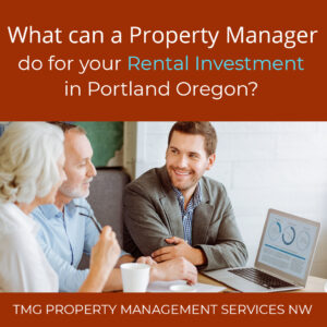 What Can a Proeprty Manager Do For Your Investment in Portland Oregon