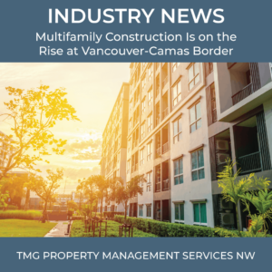 Multifamily Construction Is on the Rise at Vancouver-Camas Border